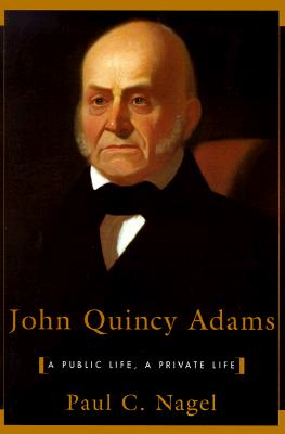 John Quincy Adams By Nagel, Paul C.